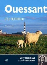 Dernières parutions sur Bretagne, Ouessant, l'île sentinelle. Vie et traditions d'une île bretonne