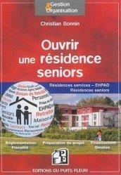Dernières parutions dans Gestion et Organisation, Ouvrir une résidence seniors. Résidences services, EHPAD, résidences seniors, groupes de résidences