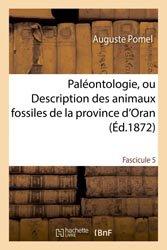 Dernières parutions sur Paléontologie - Fossiles, Paléontologie, ou Description des animaux fossiles de la province d'Oran Fascicule 5