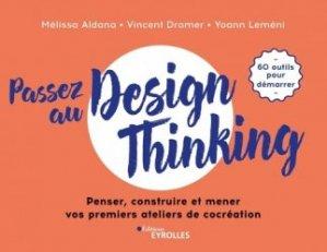 Dernières parutions sur Méthode de travail, Passez au design thinking : penser, construire et mener vos premiers ateliers de co-création