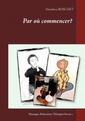 Dernières parutions sur Relaxation, Par où commencer ? Massages, relaxation, thérapies diverses...