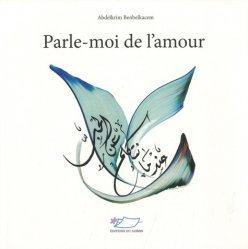 Dernières parutions sur Calligraphie, Parle-moi de l'amour. Edition bilingue français-arabe
