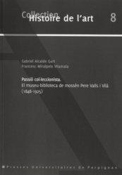Dernières parutions dans Histoire de l'art, Passio col-leccionista. El museu-biblioteca de mossèn Pere Valls i Vilà (1848-1925), édition en catalan