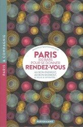 Dernières parutions dans Paris & Compagnie, Paris, 100 bars pour se donner rendez-vous. Au bon endroit, au bon moment, et plus si affinités...