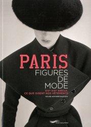 Dernières parutions sur Histoire de la mode, Paris. Figures de mode : XIVe-XXIe siècle, ce que disent nos vêtements