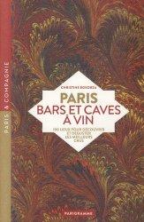 Dernières parutions dans Paris & Compagnie, Paris bars et caves à vin. 100 lieux pour découvrir et déguster les meilleurs crus