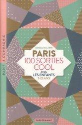 Dernières parutions dans Paris & Compagnie, Paris 100 sorties cool avec les enfants. 3-12 ans, Edition 2019