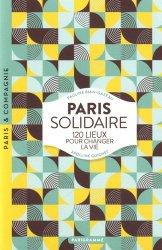 Dernières parutions dans Paris & Compagnie, Paris solidaire. 120 lieux pour changer la vie