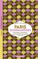 Dernières parutions sur Guides gastronomiques, Paris gourmandises. Pâtisseries, confiseries, chocolatiers : le meilleur du sucré