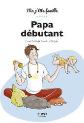 Nouvelle édition Papa débutant : le guide que tous les jeunes pères attendaient !