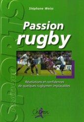 Dernières parutions dans Sport pratique, Passion rugby. Révélations et confidences de quelques rugbymen implacables