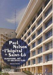 Dernières parutions sur Restaurants - Bars - Hôtels - Magasins, Paul Nelson et l'hôpital de Saint-Lô