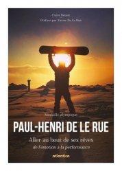 Dernières parutions sur Sports de glisse, Paul-Henri De Le Rue. Aller au bout de ses rêves, de l'émotion à la performance