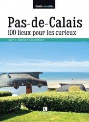 Dernières parutions dans Guide insolite, Pas-De-Calais 100 lieux pour les curieux