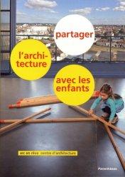 Dernières parutions dans Architectures, Partager l'architecture avec les enfants