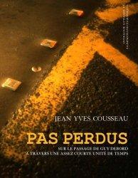Dernières parutions dans Sténopé, Pas perdus. Sur le passage de Guy Debord à travers une assez courte unité de temps
