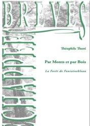 Dernières parutions dans Echappées brèves, Par Monts et par Bois. La Forêt de Fontainebleau