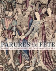 Dernières parutions sur Art textile, Parures de fêtes. Splendeurs des tapisseries des collections de Saumur