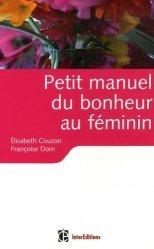 Dernières parutions dans Epanouissement personnel, Petit manuel du bonheur au féminin. Les clés pour vivre heureuse