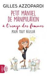 Dernières parutions dans Bien être, Petit manuel de manipulation à l'usage des femmes : pour tout réussir