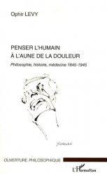 Dernières parutions dans Ouverture philosophique, Penser l'humain à l'aune de la douleur Philosophie, histoire, médecine 1845-1945