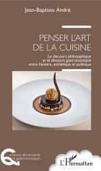 Dernières parutions dans Questions alimentaires et gastronomiques, Penser l'art de la cuisine