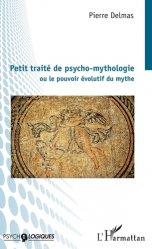 Dernières parutions dans Psycho-logiques, Petit traité de psycho-mythologie