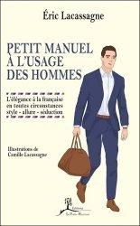 Dernières parutions sur Savoir-vivre, Petit manuel à l'usage des hommes. L'élégance à la française en toutes circonstances : style - allure - séduction