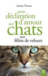 Dernières parutions sur Chat, Petite déclaration d'amour aux chats