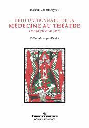 Dernières parutions dans Histoire des sciences, Petit dictionnaire de la médecine au théâtre