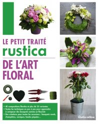 Dernières parutions dans Traité, Petit traité rustica de l'Art floral