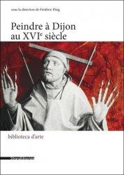 Dernières parutions sur Ecoles de peinture, Peindre à Dijon au XVIe siècle