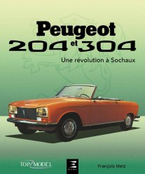 Dernières parutions dans Top model, PEUGEOT 204 et 304, une révolution à Sochaux