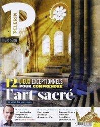 Dernières parutions sur Art sacré, Pèlerin Hors-série : 12 lieux exceptionnels pour comprendre l'Art Sacré