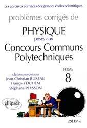 Dernières parutions sur Concours physique, Problèmes corrigés de physique posés aux Concours Communs Polytechniques Tome 8