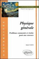 Dernières parutions dans universités, Physique générale Problèmes commentés et résolus posés aux concours
