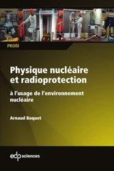 Dernières parutions sur Physique atomique et nucléaire, Physique nucléaire et radioprotection à l'usage de l'environnement nucléaire