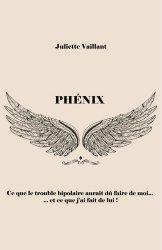 Dernières parutions sur Témoignages, Phénix - Ce que le trouble bipolaire aurait dû faire de moi... et ce que j'ai fait de lui !