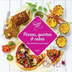 Nouvelle édition Pizzas, cakes et tartes salées. 100 recettes à partager