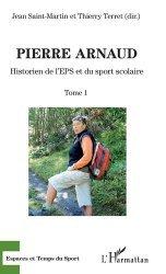 Dernières parutions dans Espaces et temps du sport, Pierre Arnaud. Tome 1, Historien de l'EPS et du sport scolaire