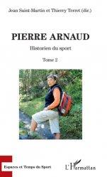 Dernières parutions dans Espaces et temps du sport, Pierre Arnaud. Tome 2, Historien du sport