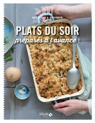 Dernières parutions dans 100 recettes à dévorer, Plats du soir préparés à l'avance !