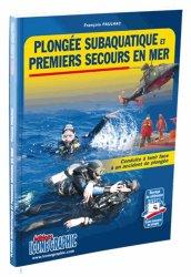 Nouvelle édition Plongée subaquatique et premiers secours en mer. Conduite à tenir face à un accident de plongée, 3e édition