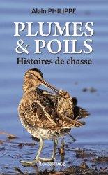 Dernières parutions sur Chasse - Pêche, Plumes & Poils. Histoires de chasse