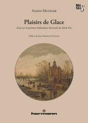Dernières parutions dans Météos, Plaisirs de Glace. Essai sur la peinture hollandaise hivernale du Siècle d'or