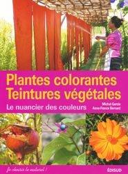 Dernières parutions sur Plantes tinctoriales, Plantes colorantes - Teintures végétales
