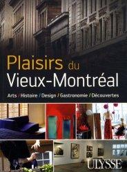 Dernières parutions dans Art de vivre, Plaisirs du Vieux-Montréal. Arts, Histoire, Design, Gastronomie, Découvertes