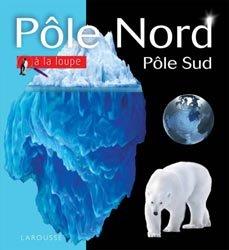 Dernières parutions dans A la loupe, Pôle Nord / Pôle Sud