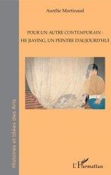 Dernières parutions sur Essais biographiques, Pour un autre contemporain : He Jiaying, un peintre d'aujourd'hui