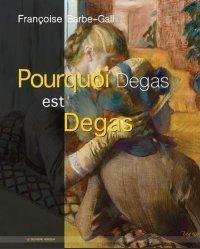 Dernières parutions sur Impressionnisme, Pourquoi Degas est Degas